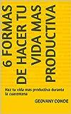 6 FORMAS DE HACER TU VIDA MAS PRODUCTIVA: Haz tu vida mas productiva durante la cuarentena