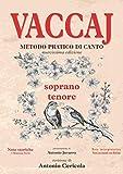 VACCAJ - Metodo pratico di canto: Nuovissima edizione per soprano o tenore con note storiche, interpretative e versi accentati con dizione