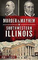Murder and Mayhem in Southwestern Illinois (Murder & Mayhem)