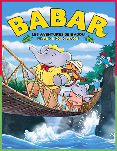 Babar Les Aventures de Badou Livre de Coloriage: Babar the Elephant Coloring Book