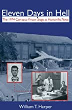 Eleven Days in Hell: The 1974 Carrasco Prison Siege at Huntsville, Texas (North Texas Crime and Criminal Justice Series)
