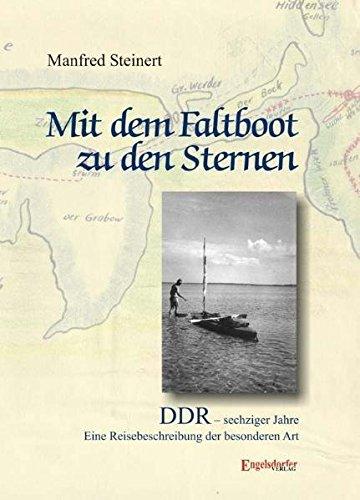 Mit dem Faltboot zu den Sternen: DDR – sechziger Jahre. Eine Reisebeschreibung der besonderen Art