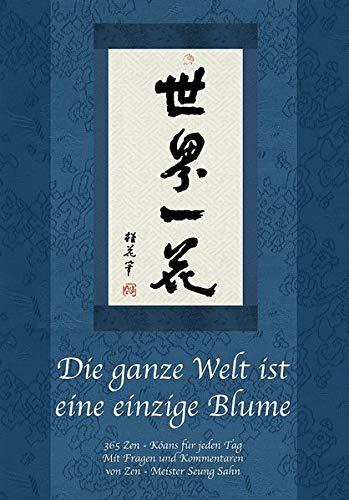 Die ganze Welt ist eine einzige Blume: 365 Zen-Koans für jeden Tag. Mit Fragen und Kommentaren von Zen-Meister Seung Sahn