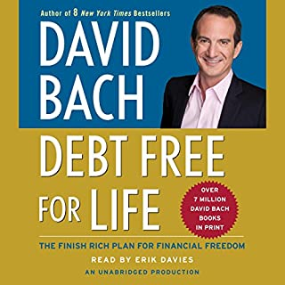 Debt Free For Life     The Finish Rich Plan for Financial Freedom              By:                                                                                                                                 David Bach                               Narrated by:                                                                                                                                 Erik Davies                      Length: 7 hrs and 20 mins     86 ratings     Overall 3.8