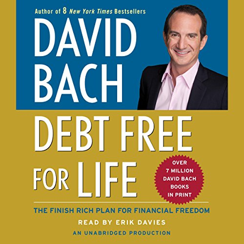 Debt Free For Life     The Finish Rich Plan for Financial Freedom              Written by:                                                                                                                                 David Bach                               Narrated by:                                                                                                                                 Erik Davies                      Length: 7 hrs and 20 mins     1 rating     Overall 2.0