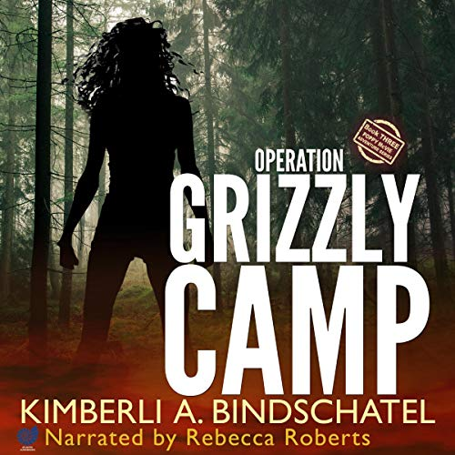 Operation Grizzly Camp: An Edge-of-Your-Seat Survival Thriller audiobook cover art