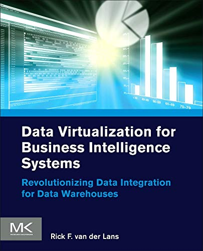 Data Virtualization for Business Intelligence Systems: Revolutionizing Data Integration for Data Warehouses (Morgan Kaufmann Series on Business Intelligence)