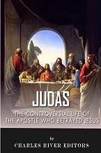 Judas: The Controversial Life of the Apostle Who Betrayed Jesus