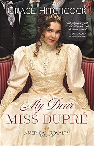 My Dear Miss Dupré (American Royalty Book #1) by [Grace Hitchcock]