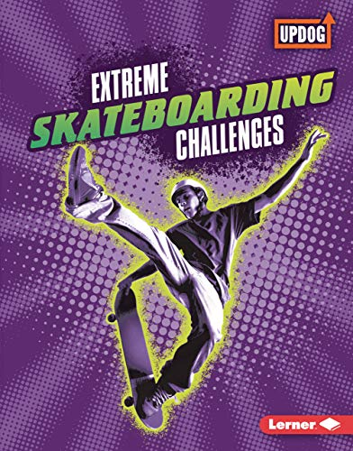 Extreme Skateboarding Challenges (Extreme Sports Guides (UpDog Books ™)) (English Edition)