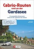 Cabriotouren Gardasee: Die schönsten Cabrio Routen und Touren rund um den größten See Italiens