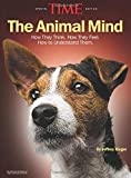 The Animal Mind: How They Think. How They Feel. How to Understand Them.