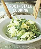 Root-to-Stalk Cooking: The Art of Using the Whole Vegetable [A Cookbook]