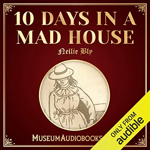 10 Days in a Mad House Audiobook By Nellie Bly cover art
