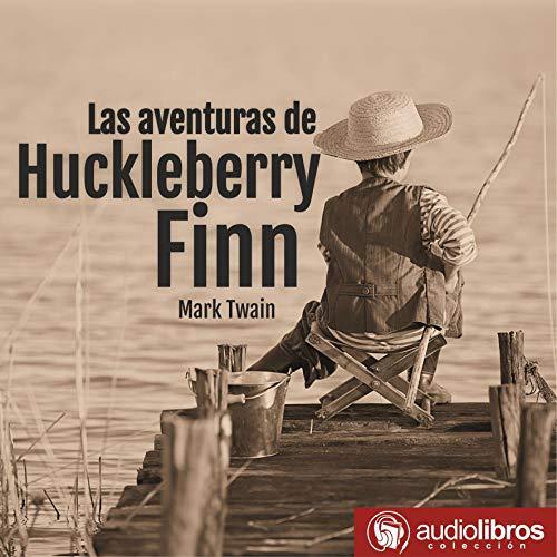 Las Aventuras De Huckleberry Finn [The Adventures of Huckleberry Finn] Audiobook By Mark Twain cover art