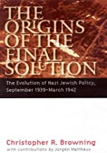 The Origins of the Final Solution: The Evolution of Nazi Jewish Policy, September 1939-March 1942 (Comprehensive History o...