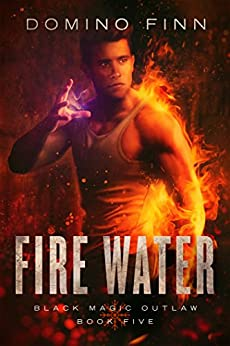 Fire Water (Black Magic Outlaw Book 5) by [Domino Finn]