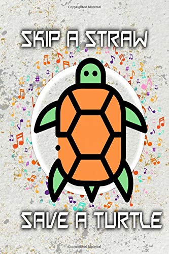Skip A Straw Save A Turtle: SKIP A STRAW SAVE A TURTLE 2020 110 Page Size 6 X 9 Inch Glossy Cover Design White Paper Sheet ~ Write - Unlined # Men Quality Print.