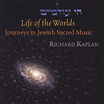 Life of the Worlds: Journeys in Jewish Sacred Music