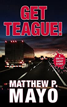 GET TEAGUE!: A Gritty Press Short Story … of Redneck Revenge by [Matthew P. Mayo]