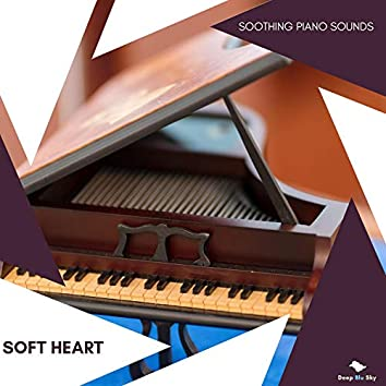 Soft Heart - Soothing Piano Sounds