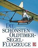 Die schönsten Oldtimer-Segelflugzeuge - Jürgen Gaßebner