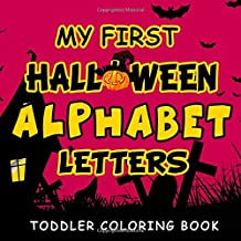 My First Halloween Alphabet Letters - Toddler Coloring Book: A must have spooky fun activity book for toddlers and preschool children ( ages 2 - 5 ) ... pages of witches, pumpkins, boo ghosts etc.