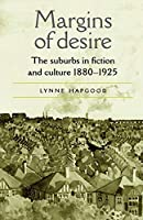 Margins of Desire: The Suburbs in Fiction and Culture 1880-1925