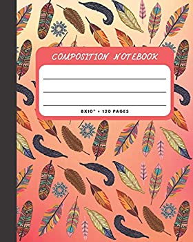 Composition Notebook  Bird Feathers Cover 8x10  120 Pages Wide Ruled Paper  Inspirational Journal & Doodle Diary  School Book Supplies