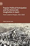 Popular Political Participation and the Democratic Imagination in Spain: From Crowd to People, 1766-1868