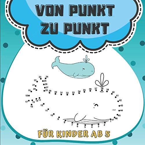 Von Punkt zu Punkt Für Kinder ab 5: Punkt zu Punkt - Malbuch für Kinder | zahlen verbinden - Tier-Zeichnungen | Verbesserung der Konzentration und Handhabung des Bleistifts für Mädchen und Jungen.