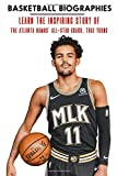 Basketball Biographies: Learn The Inspiring Story Of The Atlanta Hawks' All-Star Guard, Trae Young: Inspirational Story