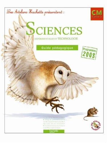Les Ateliers Hachette Sciences expérimentales et Technologie CM - Guide pédagogique - Ed.2011