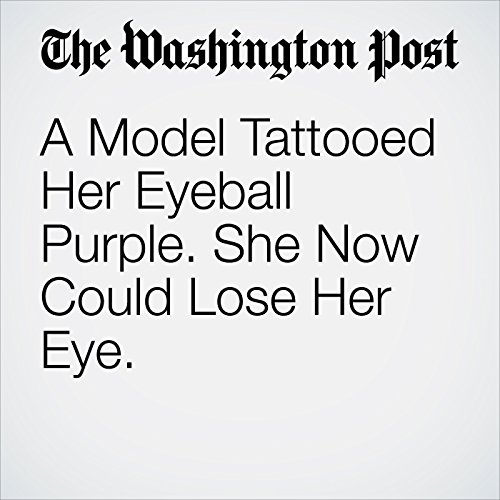 A Model Tattooed Her Eyeball Purple. She Now Could Lose Her Eye. copertina