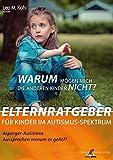 Warum mögen mich die anderen Kinder nicht?: Elternratgeber für Kinder im Autismus-Spektrum