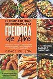 El Completo Libro de Cocina para la Freidora de Aire:...