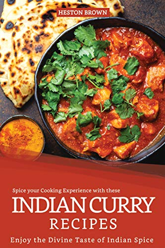 Spice your Cooking Experience with these Indian Curry Recipes: Enjoy the Divine Taste of Indian Spice (English Edition)