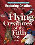Exploring Creatin with Zoology 1: Flying Creatures of the Fifth Day, Textbook (Young Explorer (Apologia Educational Ministries))