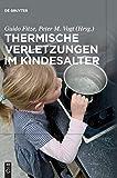 Thermische Verletzungen im Kindesalter - Guido Fitze