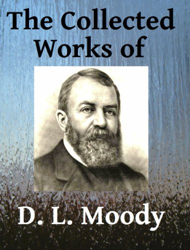The Collected Works of DL Moody - Ten books in one (English Edition)