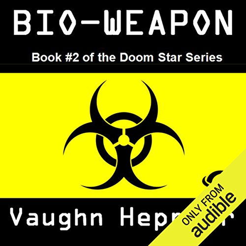 Bio-Weapon     Doom Star, Book 2              By:                                                                                                                                 Vaughn Heppner                               Narrated by:                                                                                                                                 Ely Miles                      Length: 11 hrs and 21 mins     6 ratings     Overall 4.5
