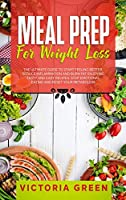 Meal Prep for Weight Loss: The Ultimate Guide to Start Feeling Better. Reduce Inflammation and Burn Fat Enjoying Tasty and Easy Recipes. Stop Emotional Eating and Reset Your Metabolism.