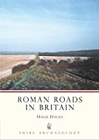 Roman Roads in Britain (Shire Archaeology) by Hugh Davies(2009-02-17)