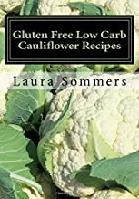 Gluten Free Low Carb Cauliflower Recipes: A Cookbook for Wheat Free Living (Gluten-Free Cooking) (Volume 5)