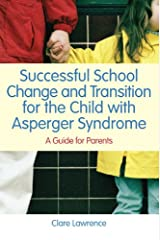Successful School Change and Transition for the Child with Asperger Syndrome: A Guide for Parents Kindle Edition