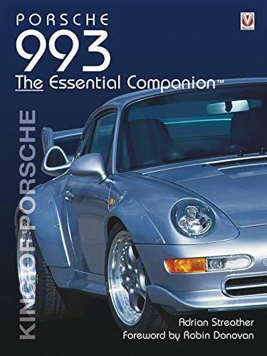 Porsche 993: King of Porsche (The Essential Companion)