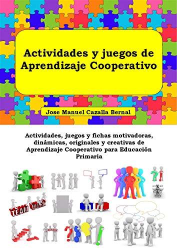 Actividades y juegos de Aprendizaje Cooperativo: Actividades, juegos y fichas motivadoras, dinámicas, originales y creativas de Aprendizaje Cooperativo para Educación Primaria