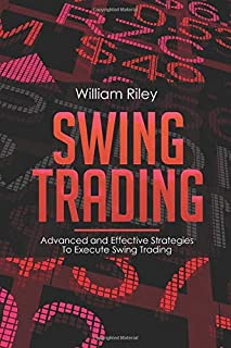 Swing Trading: Advanced and Effective Strategies To Execute Swing Trading