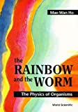 Rainbow and the Worm, The: The Physics of Organisms - Mae-Wan Ho