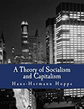 A Theory of Socialism and Capitalism: Economics, Politics, and Ethics by Hans-Hermann Hoppe (2007-01-01)